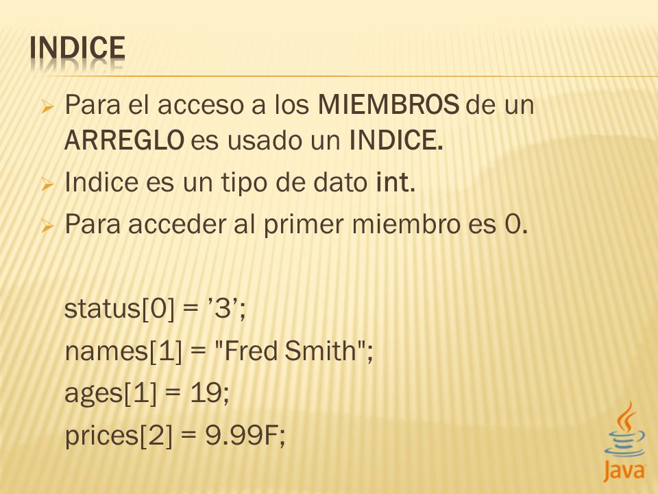 INDICE Para el acceso a los MIEMBROS de un ARREGLO es usado un INDICE.