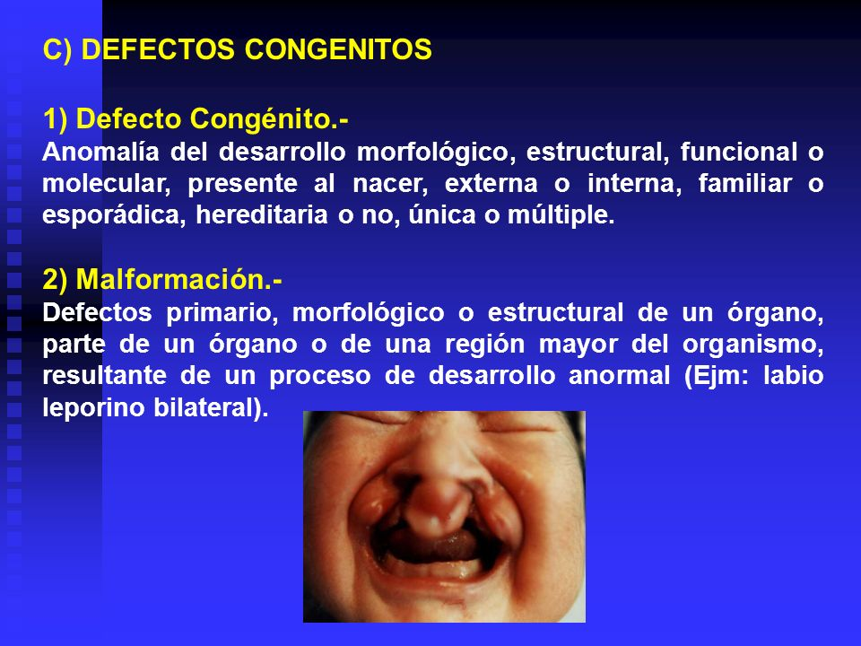 C) DEFECTOS CONGENITOS 1) Defecto Congénito.-