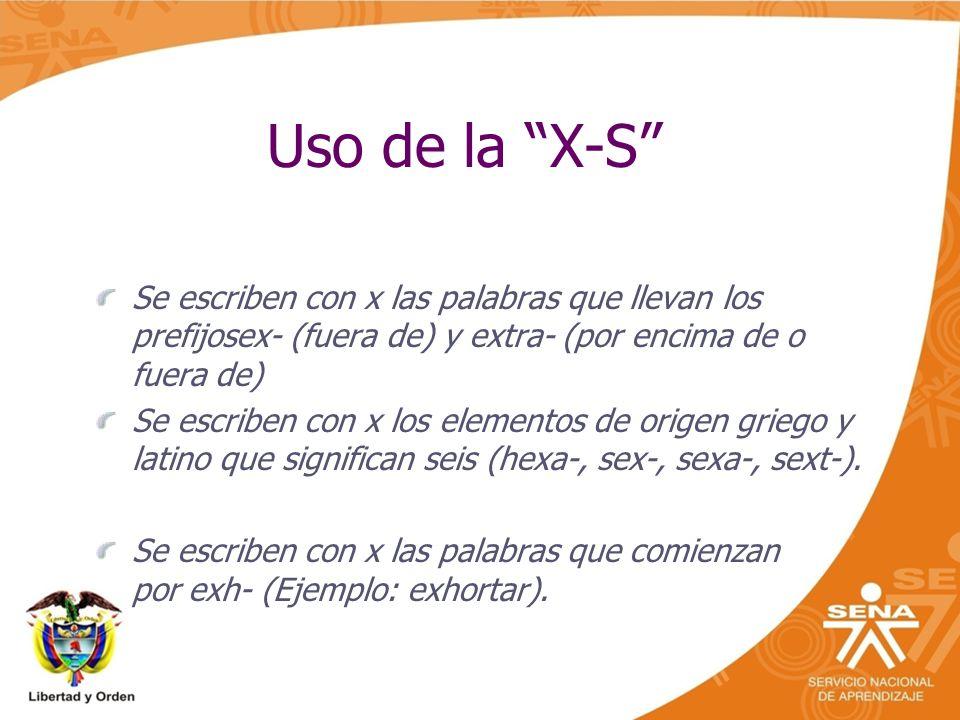 Uso de la X-S Se escriben con x las palabras que llevan los prefijosex- (fuera de) y extra- (por encima de o fuera de)