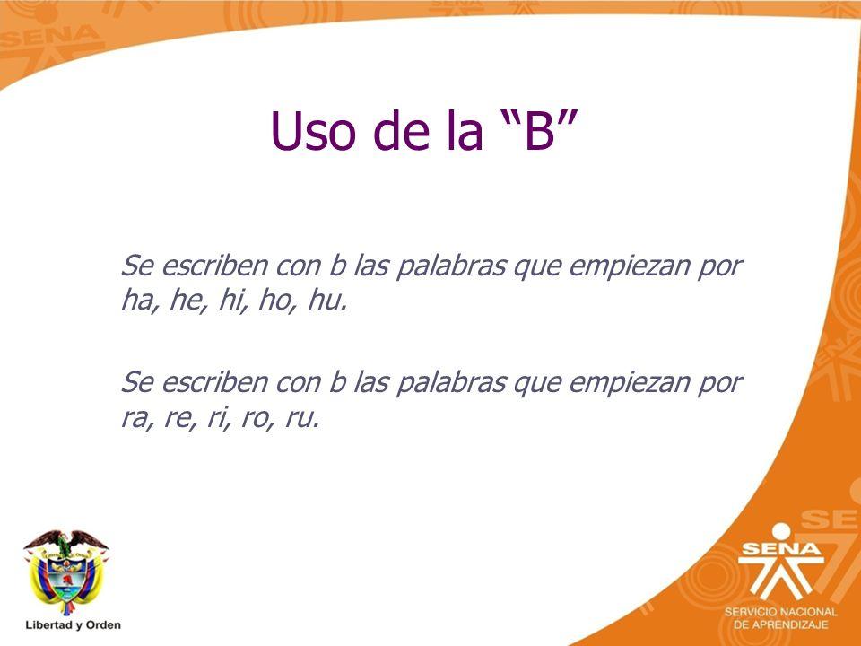 Uso de la B Se escriben con b las palabras que empiezan por ha, he, hi, ho, hu.