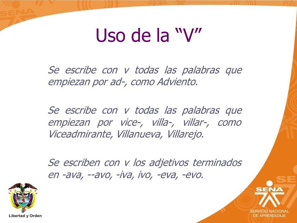 Uso de la V Se escribe con v todas las palabras que empiezan por ad-, como Adviento.