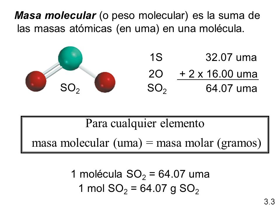 Para cualquier elemento masa molecular (uma) = masa molar (gramos)