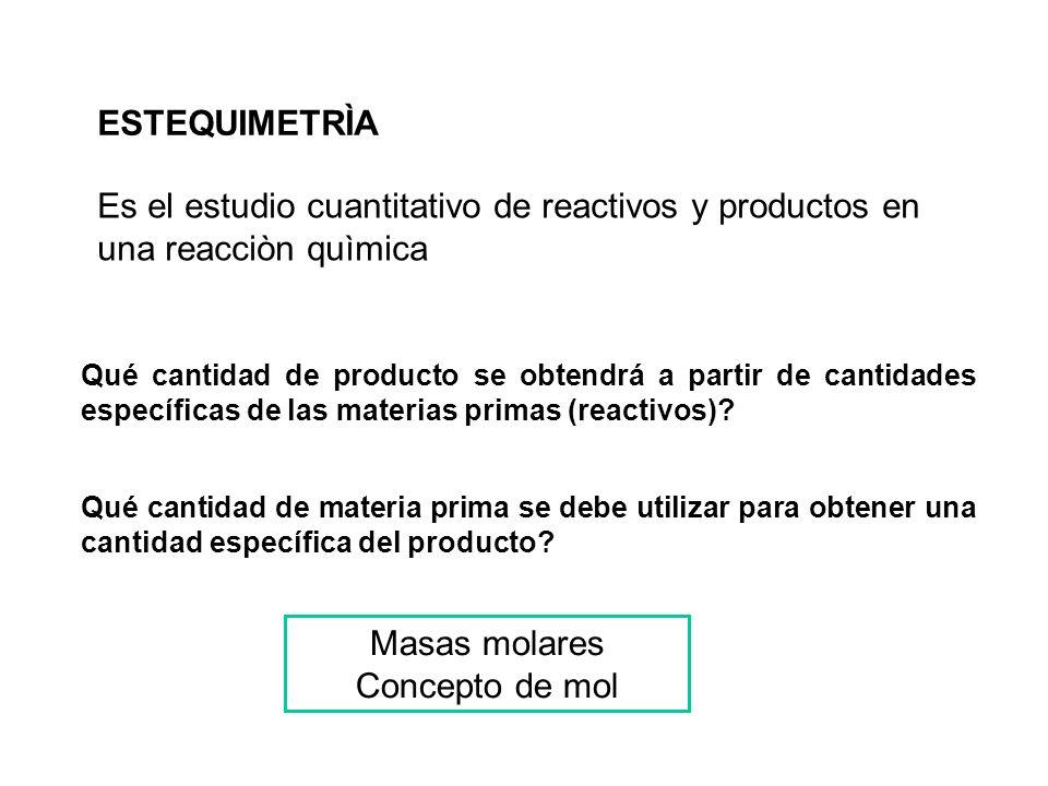 ESTEQUIMETRÌA Es el estudio cuantitativo de reactivos y productos en una reacciòn quìmica.
