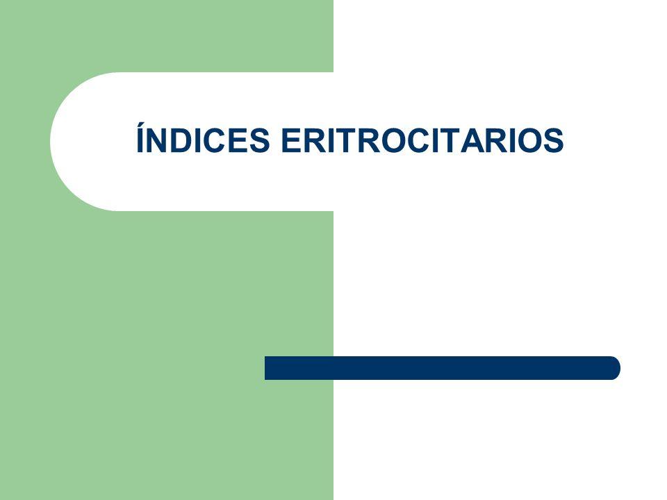 ÍNDICES ERITROCITARIOS