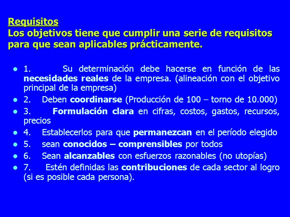 Requisitos Los objetivos tiene que cumplir una serie de requisitos para que sean aplicables prácticamente.