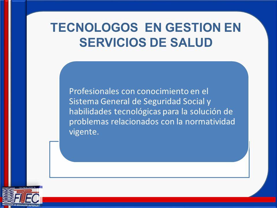 TECNOLOGOS EN GESTION EN SERVICIOS DE SALUD