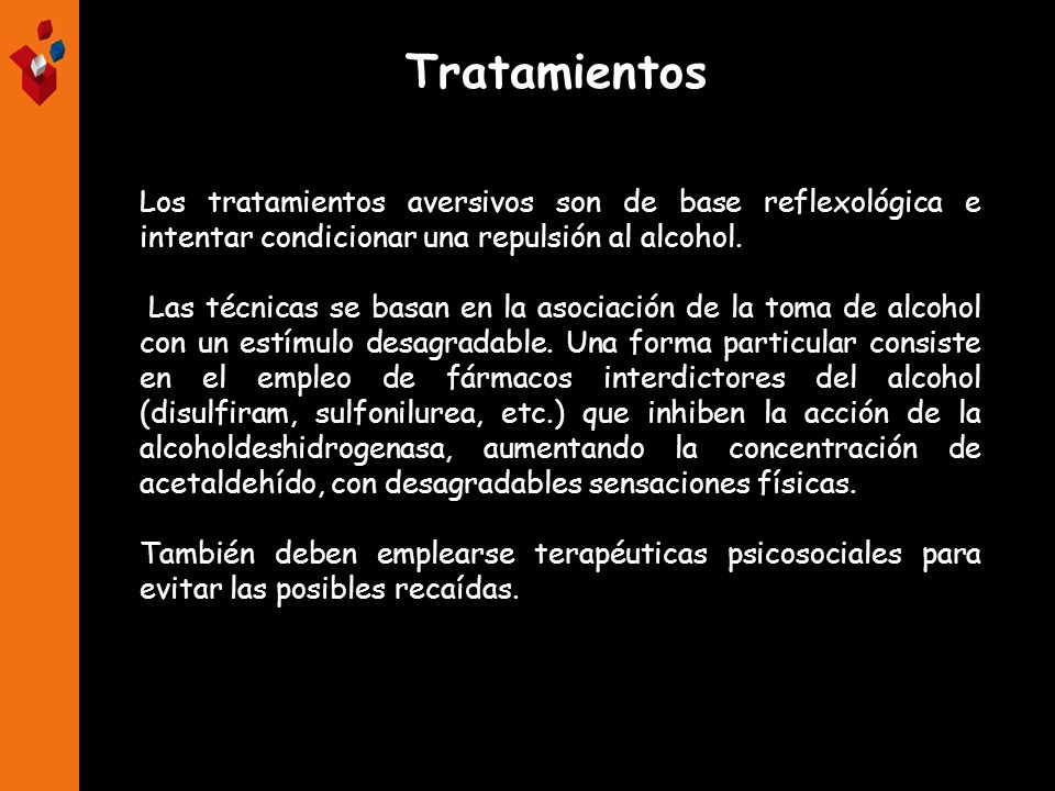 Tratamientos Los tratamientos aversivos son de base reflexológica e intentar condicionar una repulsión al alcohol.