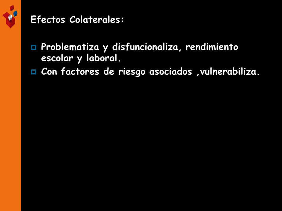 Efectos Colaterales:Problematiza y disfuncionaliza, rendimiento escolar y laboral.