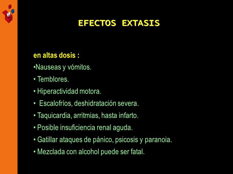 EFECTOS EXTASIS en altas dosis : Nauseas y vómitos. Temblores.