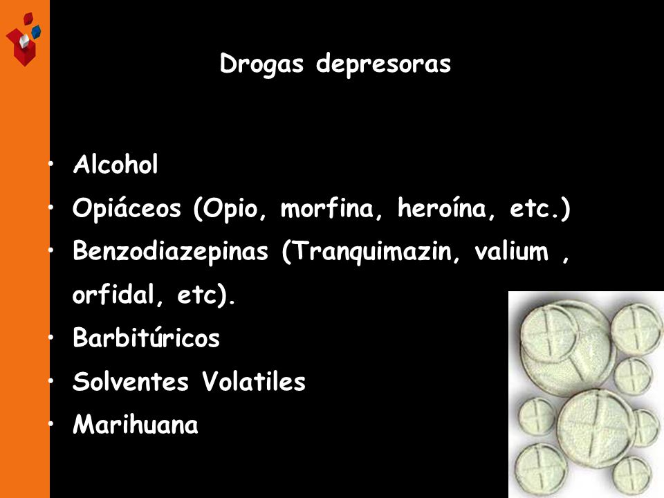 Drogas depresorasAlcohol. Opiáceos (Opio, morfina, heroína, etc.) Benzodiazepinas (Tranquimazin, valium , orfidal, etc).