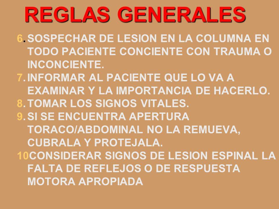 REGLAS GENERALES 6. SOSPECHAR DE LESION EN LA COLUMNA EN TODO PACIENTE CONCIENTE CON TRAUMA O INCONCIENTE.