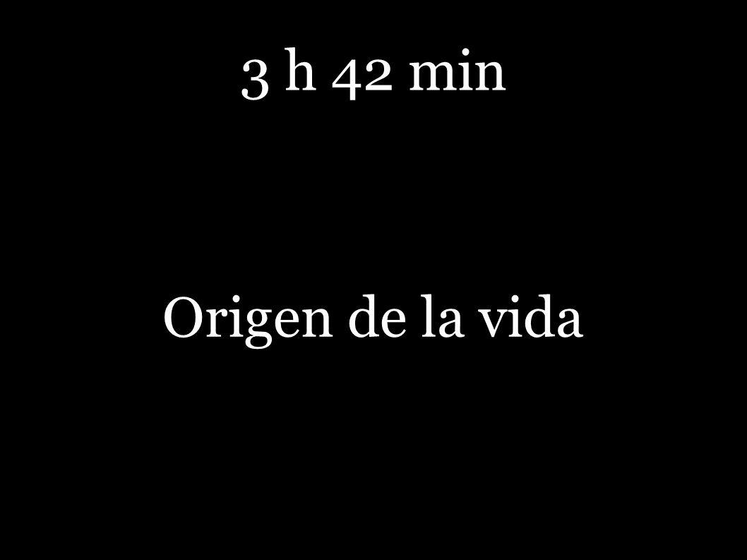 3 h 42 min Origen de la vida