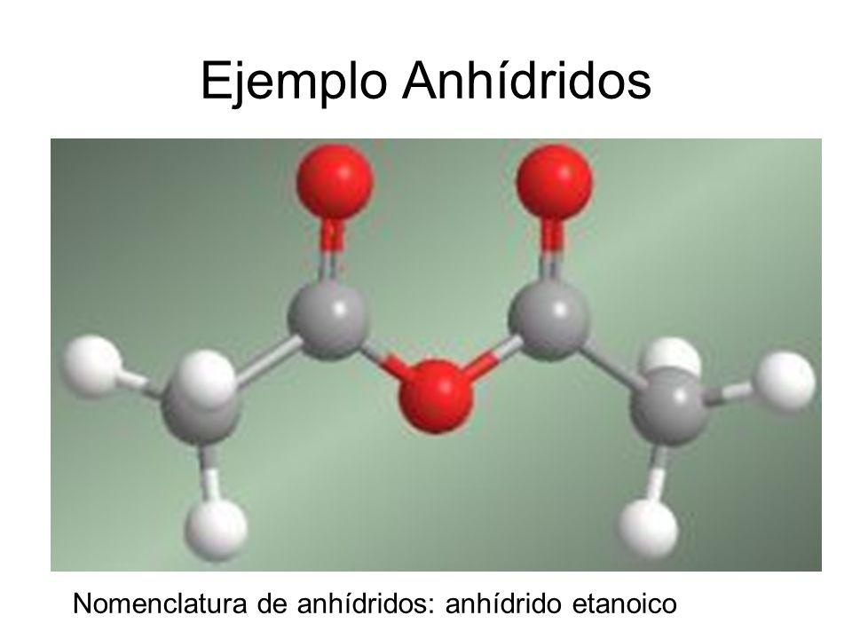 Ejemplo Anhídridos Nomenclatura de anhídridos: anhídrido etanoico