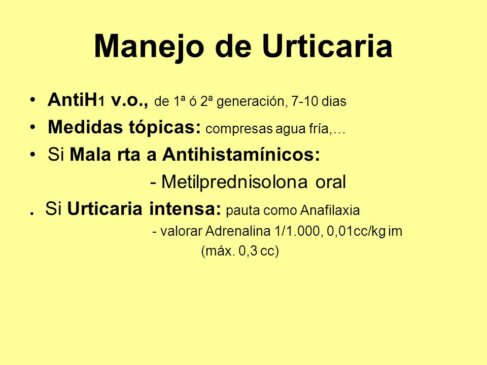 Manejo de Urticaria AntiH1 v.o., de 1ª ó 2ª generación, 7-10 dias