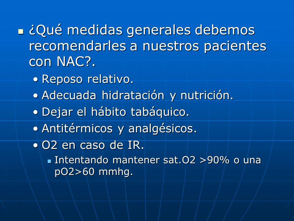 ¿Qué medidas generales debemos recomendarles a nuestros pacientes con NAC .