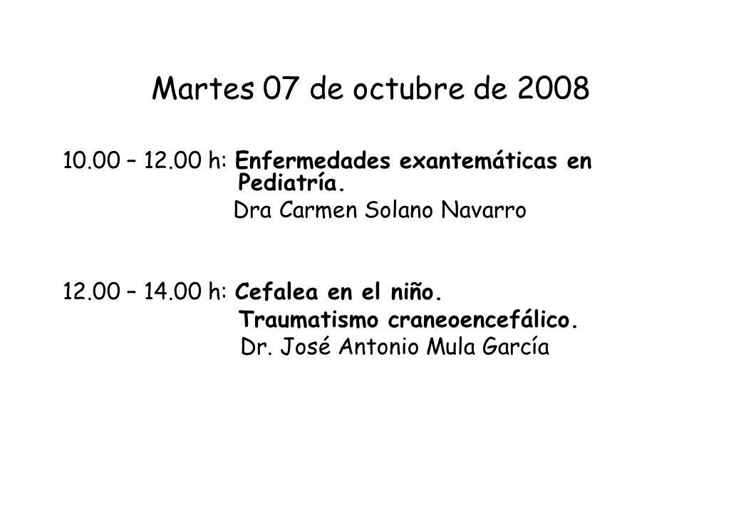 Martes 07 de octubre de 200810.00 – 12.00 h: Enfermedades exantemáticas en Pediatría. Dra Carmen Solano Navarro.