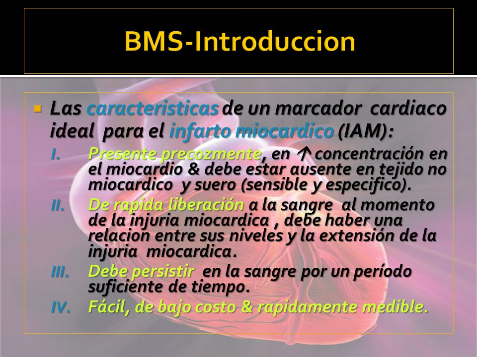 BMS-Introduccion Las caracteristicas de un marcador cardiaco ideal para el infarto miocardico (IAM):
