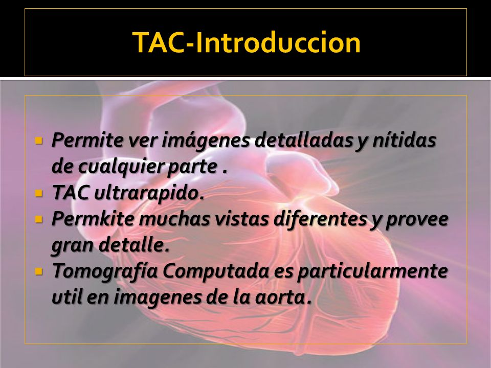 TAC-Introduccion Permite ver imágenes detalladas y nítidas de cualquier parte . TAC ultrarapido.