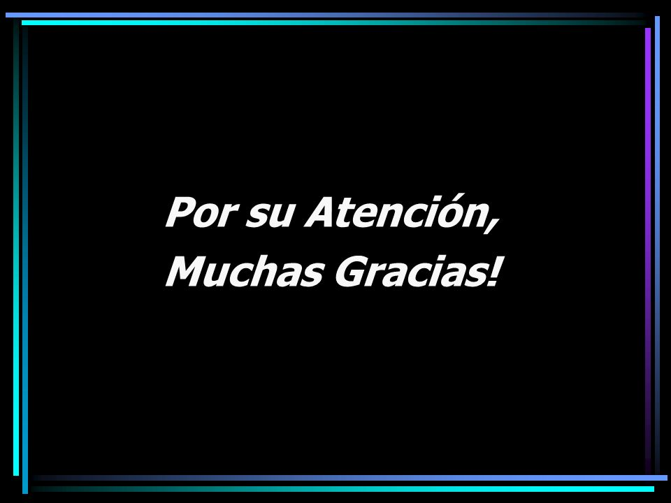 Por su Atención, Muchas Gracias!