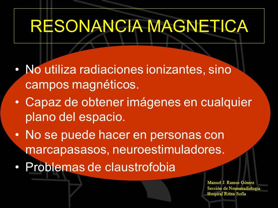 RESONANCIA MAGNETICA No utiliza radiaciones ionizantes, sino campos magnéticos. Capaz de obtener imágenes en cualquier plano del espacio.