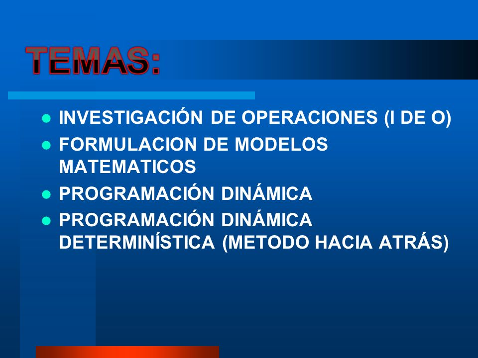 TEMAS: INVESTIGACIÓN DE OPERACIONES (I DE O)