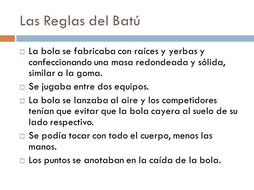 Las Reglas del Batú La bola se fabricaba con raíces y yerbas y confeccionando una masa redondeada y sólida, similar a la goma.