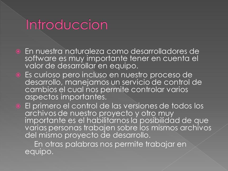 IntroduccionEn nuestra naturaleza como desarrolladores de software es muy importante tener en cuenta el valor de desarrollar en equipo.