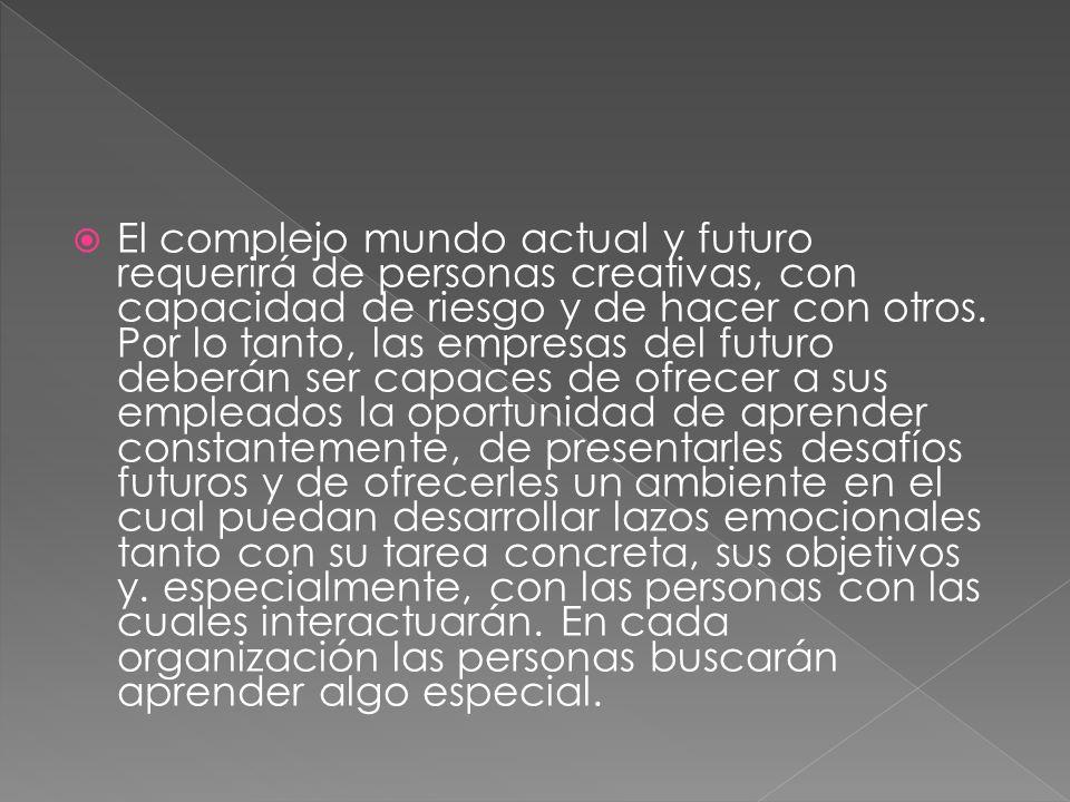 El complejo mundo actual y futuro requerirá de personas creativas, con capacidad de riesgo y de hacer con otros.