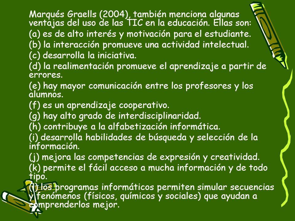 Marqués Graells (2004), también menciona algunas ventajas del uso de las TIC en la educación. Ellas son: