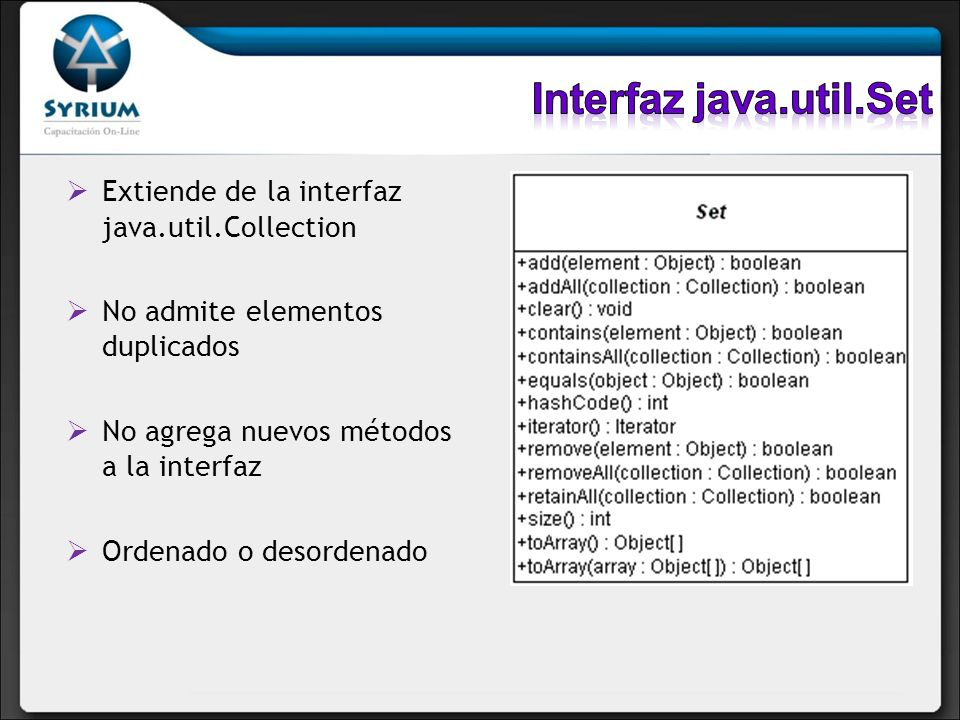 Interfaz java.util.Set Extiende de la interfaz java.util.Collection
