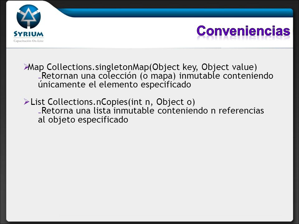 Conveniencias Map Collections.singletonMap(Object key, Object value)