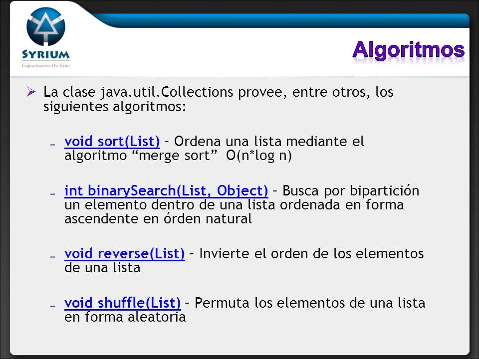AlgoritmosLa clase java.util.Collections provee, entre otros, los siguientes algoritmos: