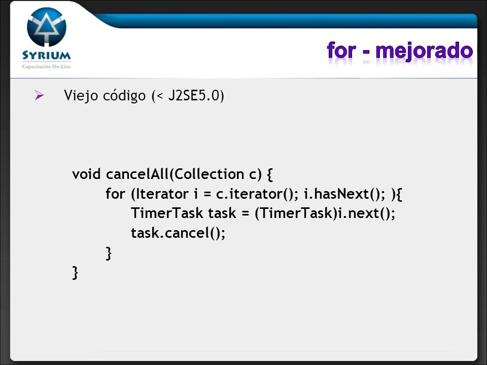 for - mejorado Viejo código (< J2SE5.0)