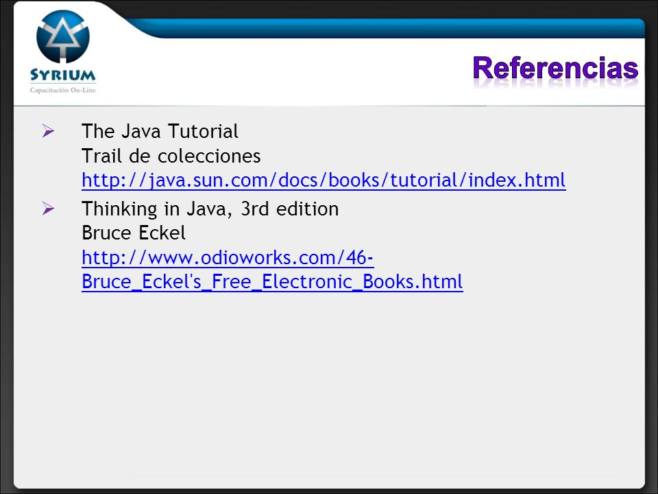 Referencias The Java Tutorial Trail de colecciones http://java.sun.com/docs/books/tutorial/index.html.