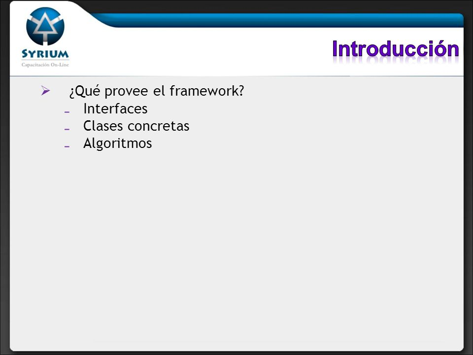 Introducción ¿Qué provee el framework Interfaces Clases concretas
