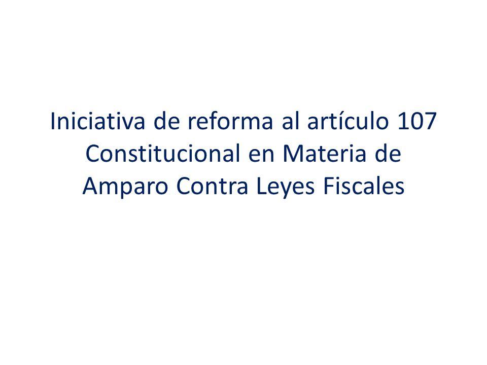 Iniciativa de reforma al artículo 107 Constitucional en Materia de Amparo Contra Leyes Fiscales