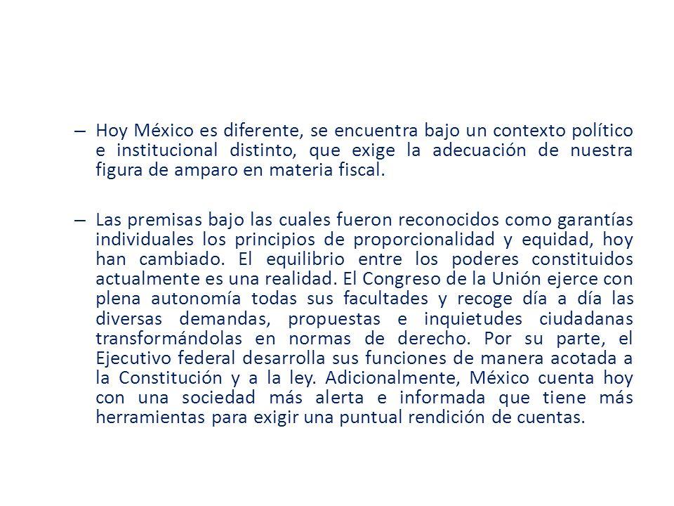 Hoy México es diferente, se encuentra bajo un contexto político e institucional distinto, que exige la adecuación de nuestra figura de amparo en materia fiscal.