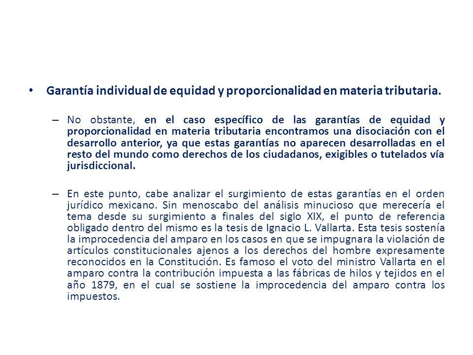 Garantía individual de equidad y proporcionalidad en materia tributaria.