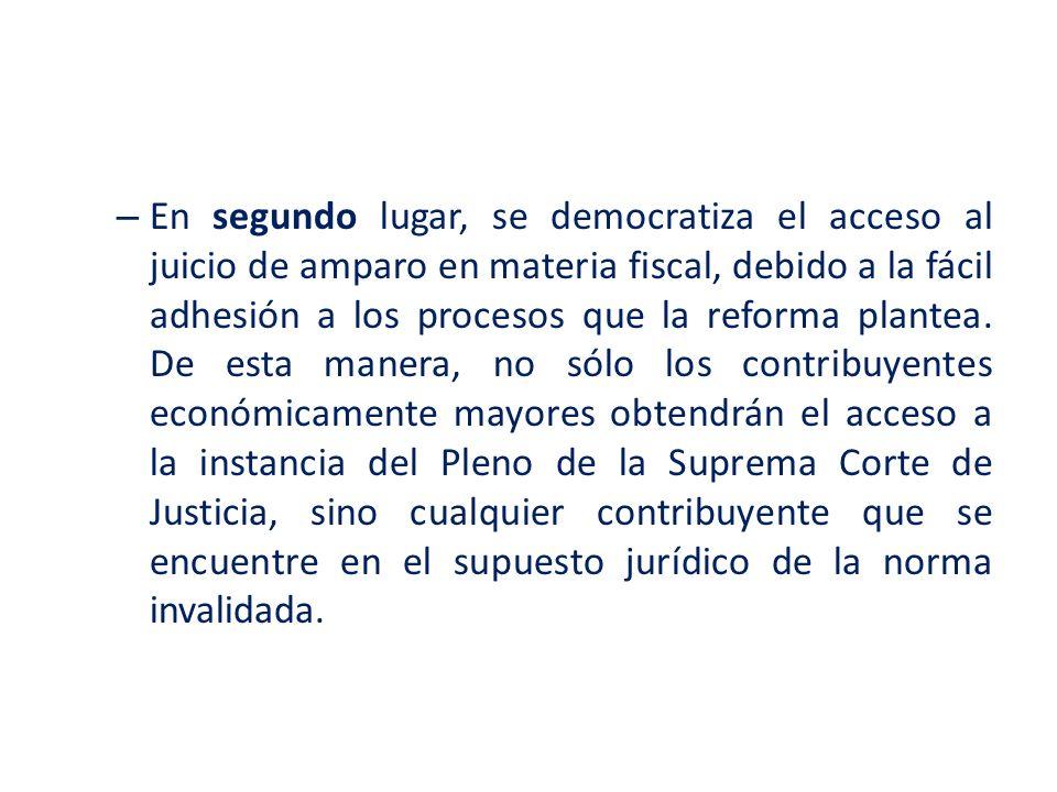 En segundo lugar, se democratiza el acceso al juicio de amparo en materia fiscal, debido a la fácil adhesión a los procesos que la reforma plantea.