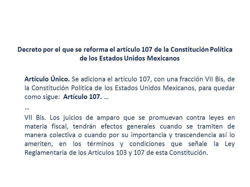 Decreto por el que se reforma el artículo 107 de la Constitución Política de los Estados Unidos Mexicanos Artículo Único.