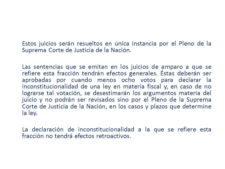 Estos juicios serán resueltos en única instancia por el Pleno de la Suprema Corte de Justicia de la Nación.