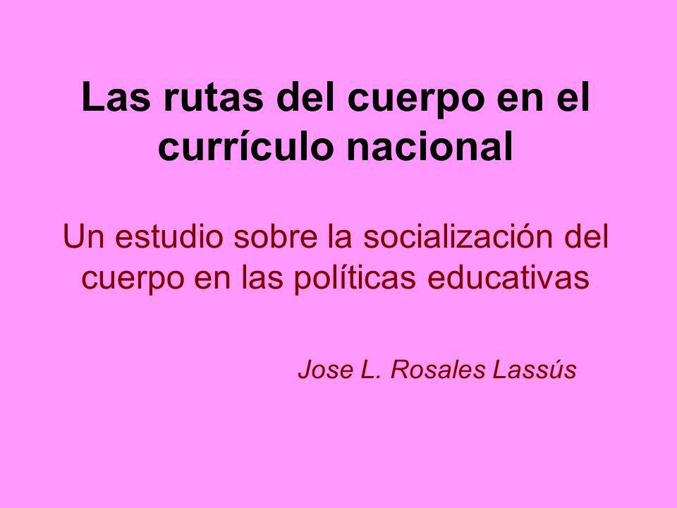 Las rutas del cuerpo en el currículo nacional Un estudio sobre la socialización del cuerpo en las políticas educativas Jose L.