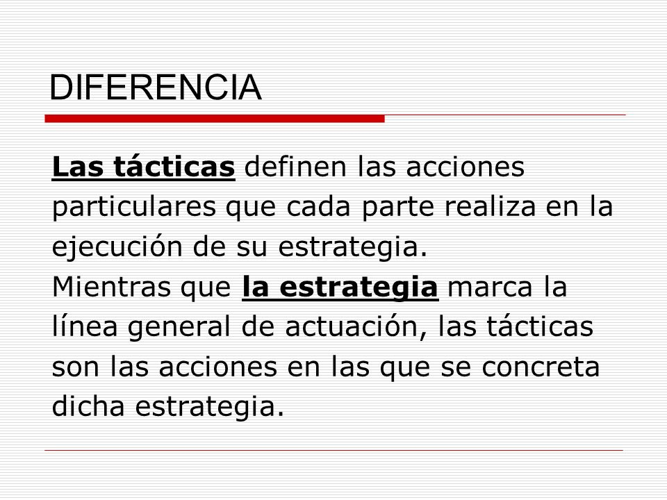 DIFERENCIA Las tácticas definen las acciones