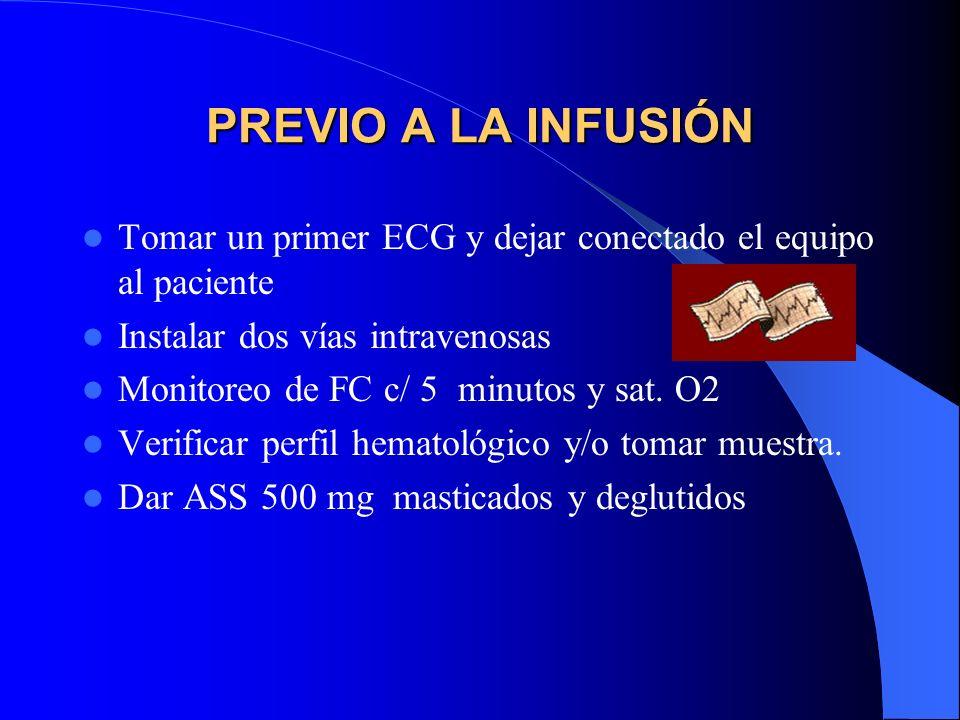 PREVIO A LA INFUSIÓN Tomar un primer ECG y dejar conectado el equipo al paciente. Instalar dos vías intravenosas.