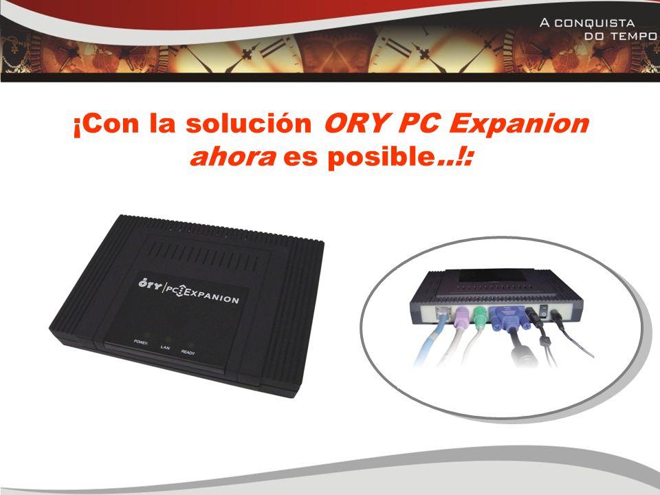 ¡Con la solución ORY PC Expanion ahora es posible..!: