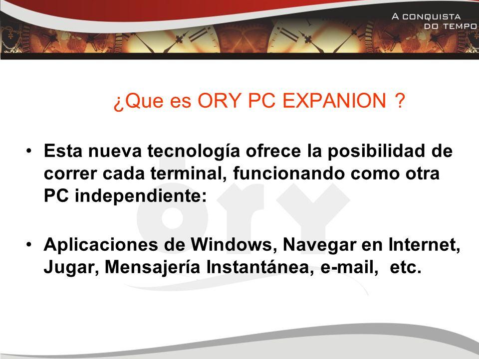 ¿Que es ORY PC EXPANION Esta nueva tecnología ofrece la posibilidad de correr cada terminal, funcionando como otra PC independiente: