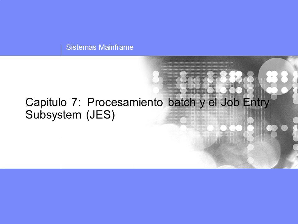 Capitulo 7: Procesamiento batch y el Job Entry Subsystem (JES)
