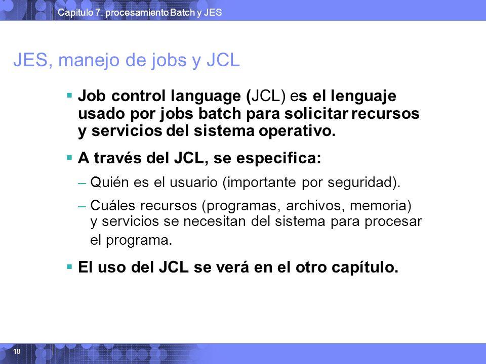 JES, manejo de jobs y JCL Job control language (JCL) es el lenguaje usado por jobs batch para solicitar recursos y servicios del sistema operativo.