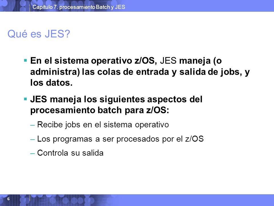 Qué es JES En el sistema operativo z/OS, JES maneja (o administra) las colas de entrada y salida de jobs, y los datos.