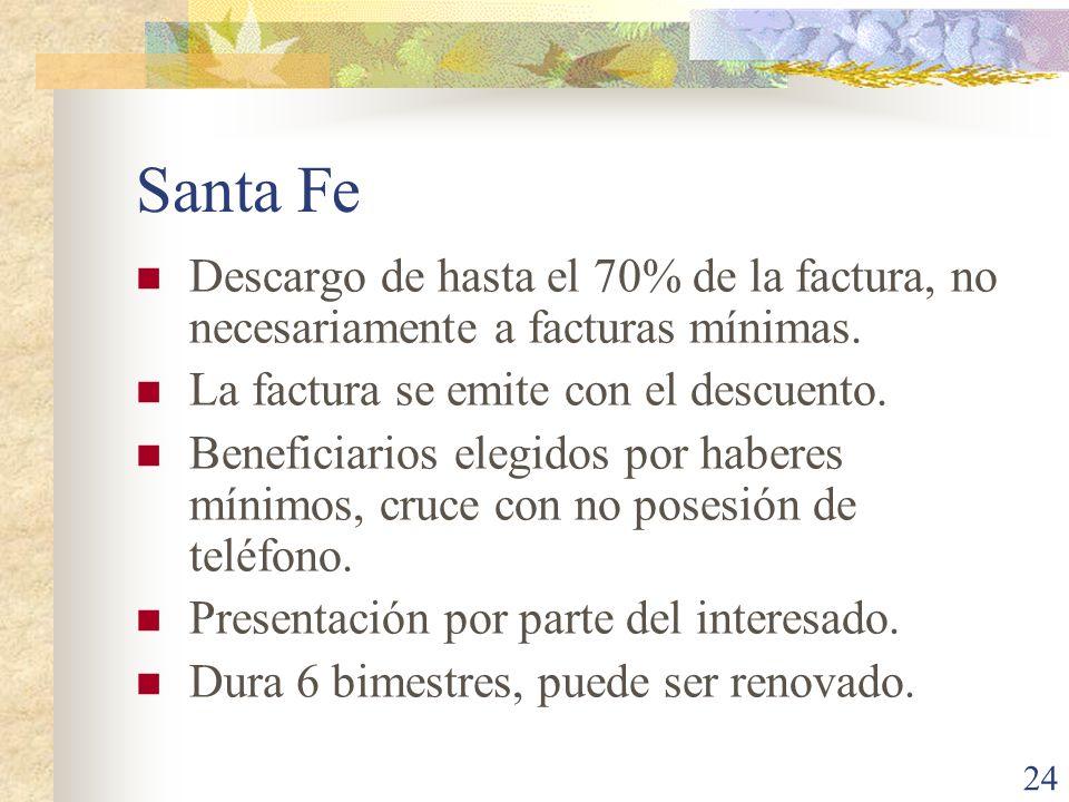 Santa Fe Descargo de hasta el 70% de la factura, no necesariamente a facturas mínimas. La factura se emite con el descuento.